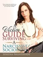 A Victim'S Guide to Surviving a Narcissist/Sociopath ebook by Sereena Nightshade