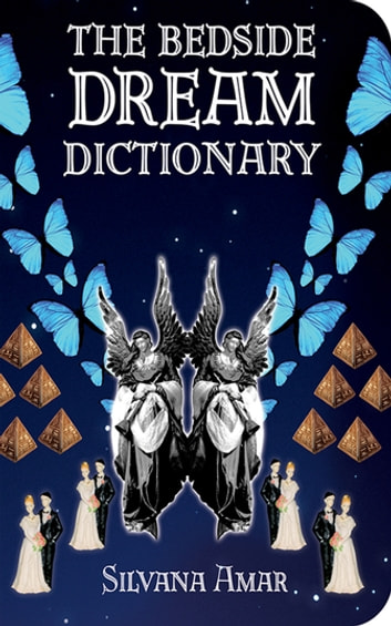 The Bedside Dream Dictionary ebook by Silvana Amar