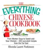The Everything Chinese Cookbook - From Wonton Soup to Sweet and Sour Chicken-300 Succelent Recipes from the Far East ebook by Rhonda Lauret Parkinson
