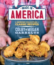 Made in America - A Modern Collection of Classic Recipes ebook by Megan Garrelts,Colby Garrelts