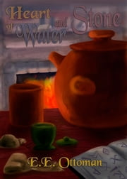 Heart of Water and Stone ebook by E.E. Ottoman