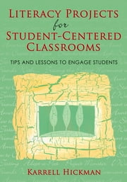 Literacy Projects for Student-Centered Classrooms - Tips and Lessons to Engage Students ebook by Karrell Hickman