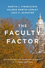 The Faculty Factor - Reassessing the American Academy in a Turbulent Era ebook by Martin J. Finkelstein,Valerie Martin Conley,Jack H. Schuster