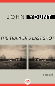 The Trapper's Last Shot - A Novel ebook by John Yount