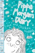 Pippa Morgan's Diary #2 - Love and Chicken Nuggets ebook by Annie Kelsey