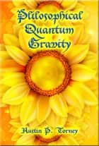 Philosophical Quantum Gravity ebook by Austin P. Torney