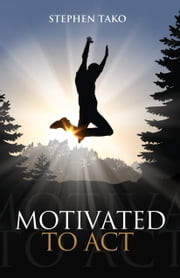Motivated To Act ebook by Stephen Tako