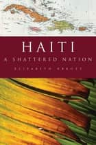 Haiti: A Shattered Nation ebook by Elizabeth Abbott