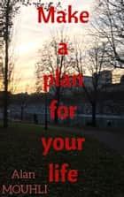 Make a plan for your life ebook by Alan MOUHLI