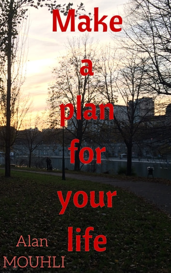 Make a plan for your life - easy way to make a plan to reach your gaol and achieve it by Alan MOUHLI ebook by Alan MOUHLI