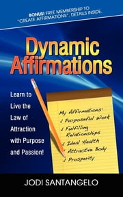 Dynamic Affirmations - Learn to Live the Law of Attraction with Purpose and Passion ebook by Jodi Santangelo