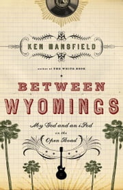 Between Wyomings - My God and an iPod on the Open Road ebook by Ken Mansfield