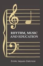 Rhythm, Music and Education ebook by Emile Jaques-Dalcroze