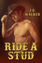 Ride a Stud ebook by J.D. Walker