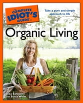 The Complete Idiot's Guide to Organic Living ebook by Eliza Sarasohn,Sonia Weiss