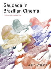 Saudade in Brazilian Cinema - The History of an Emotion on Film ebook by Jack A. Draper