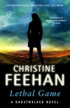 Lethal Game - 'The queen of paranormal romance' ebook by Christine Feehan, Penguin Publishing Group