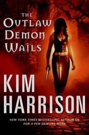 The Outlaw Demon Wails ebook by Kim Harrison