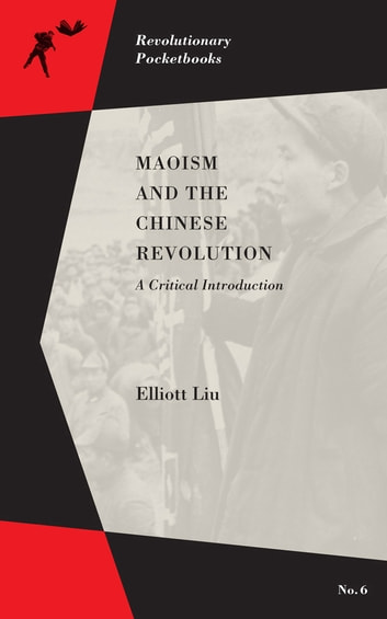 Maoism And The Chinese Revolution - A Critical Introduction eBook by Elliot Liu