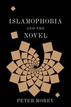 Islamophobia and the Novel ebook by Peter Morey