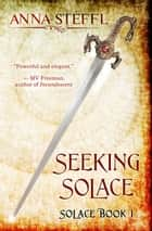 Seeking Solace ebook by Anna Steffl