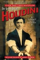 The Secret Life of Houdini ebook by William Kalush,Larry Sloman