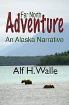 Far North Adventure ebook by Alf Walle