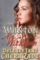 The Wanton Mr. Wickham - Daring Mr. Darcy, #2 ebook by Chera Zade, Delaney Jane, A Lady