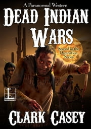 Dead Indian Wars ebook by Clark Casey