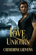 For the Love of a Unicorn eBook by Catherine Lievens
