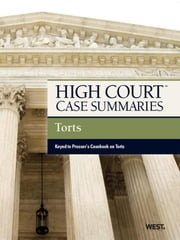 High Court Case Summaries on Torts, Keyed to Prosser,12th ebook by Publishers Editorial Staff
