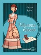 Pollyanna cresce ebook by Eleanor H. Porter, Olga Bonato