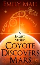 Coyote Discovers Mars - A Short Story ebook by Emily Mah