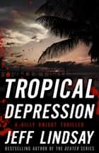 Tropical Depression ebook by Jeff Lindsay
