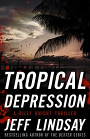 Tropical Depression - A Billy Knight Thriller ebook by Jeff Lindsay