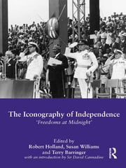 The Iconography of Independence - 'Freedoms at Midnight' ebook by Robert Holland,Susan Williams,Terry Barringer