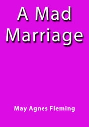 A mad marriage ebook by May Agnes Fleming