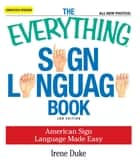 The Everything Sign Language Book - American Sign Language Made Easy... All new photos! ebook by Irene Duke