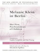 Melanie Klein in Berlin - Her First Psychoanalyses of Children ebook by Claudia Frank