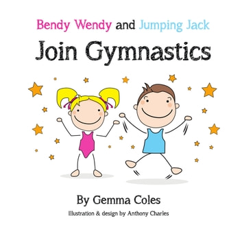 Bendy Wendy and Jumping Jack Join Gymnastics ebook by Gemma Coles