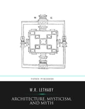 Architecture, Mysticism, and Myth ebook by W.R. Lethaby