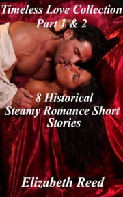 Timeless Love Collection Part 1 & 2: 8 Historical Steamy Romance Short Stories - Timeless Love Collection ebook by Elizabeth Reed