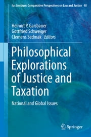 Philosophical Explorations of Justice and Taxation - National and Global Issues ebook by Helmut P Gaisbauer,Gottfried Schweiger,Clemens Sedmak