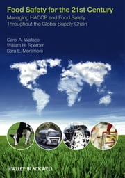 Food Safety for the 21st Century - Managing HACCP and Food Safety throughout the Global Supply Chain ebook by Carol Wallace, William Sperber, Sara E. Mortimore