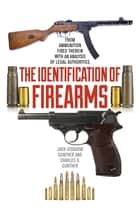 The Identification of Firearms - From Ammunition Fired Therein With an Analysis of Legal Authorities ebook by Jack Disbrow Gunther, Charles O. Gunther