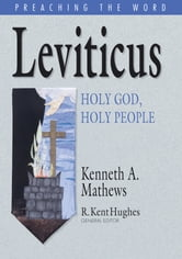 Leviticus - Holy God, Holy People ebook by Kenneth A. Mathews,R. Kent Hughes