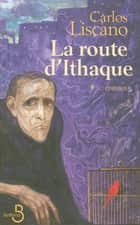 La route d'Ithaque ebook by Carlos LISCANO, Jean-Marie SAINT-LU