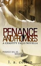 Penance and Promises - Chastity Falls, #4.5 ebook by L. A. Cotton