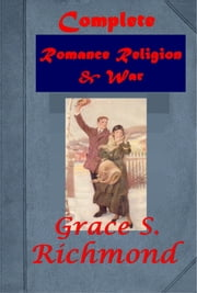 Complete Romance Religion & War ebook by Grace Richmond