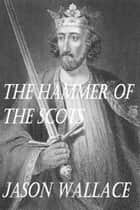 The Hammer of the Scots ebook by Jason Wallace